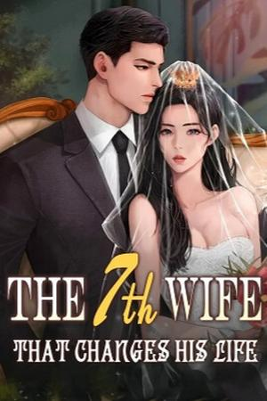 The 7th Wife That Changes His Life